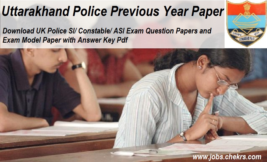 Uttarakhand Police Previous Year Question Paper/ Model Paper with Solution Key- SI, Constable