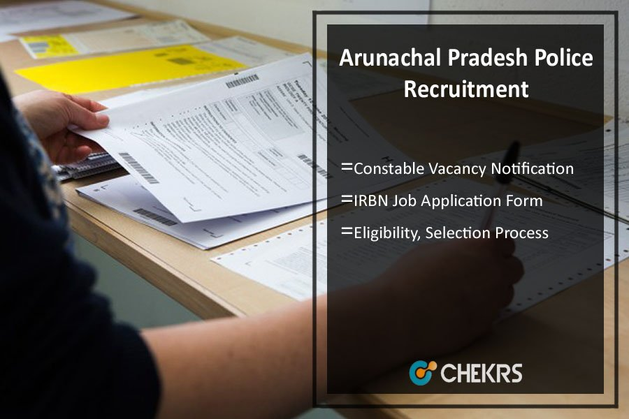 Arunachal Pradesh Police Recruitment- 897 Constable/ IRBN Vacancy
