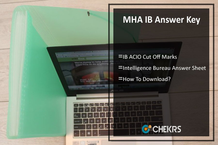 MHA IB Answer Key- ACIO Cut Off Marks, All Set Exam Solution
