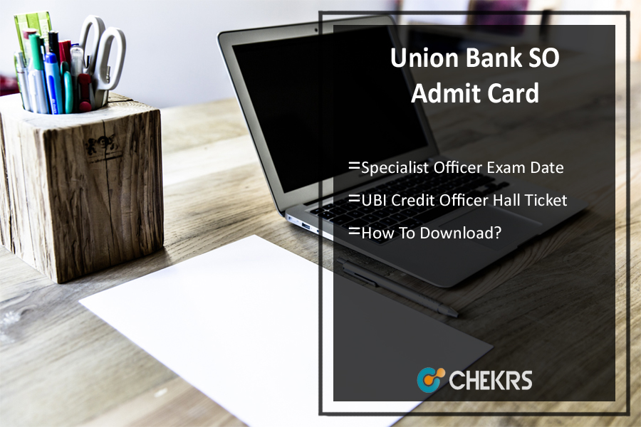 Union Bank Specialist Officer Admit Card – UBI SO Exam Date