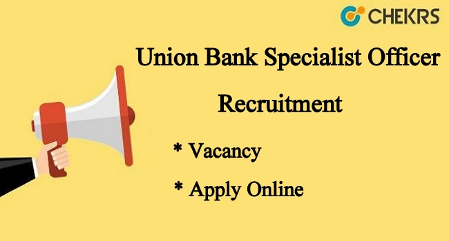 Union Bank Specialist Officer Recruitment