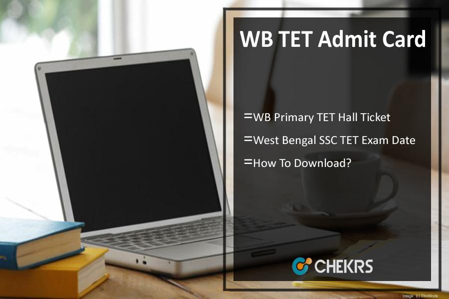 WB TET Admit Card: West Bengal TET Hall Ticket, Exam Date
