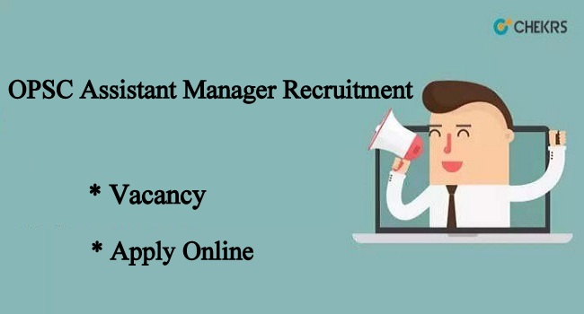 OPSC Assistant Manager Recruitment